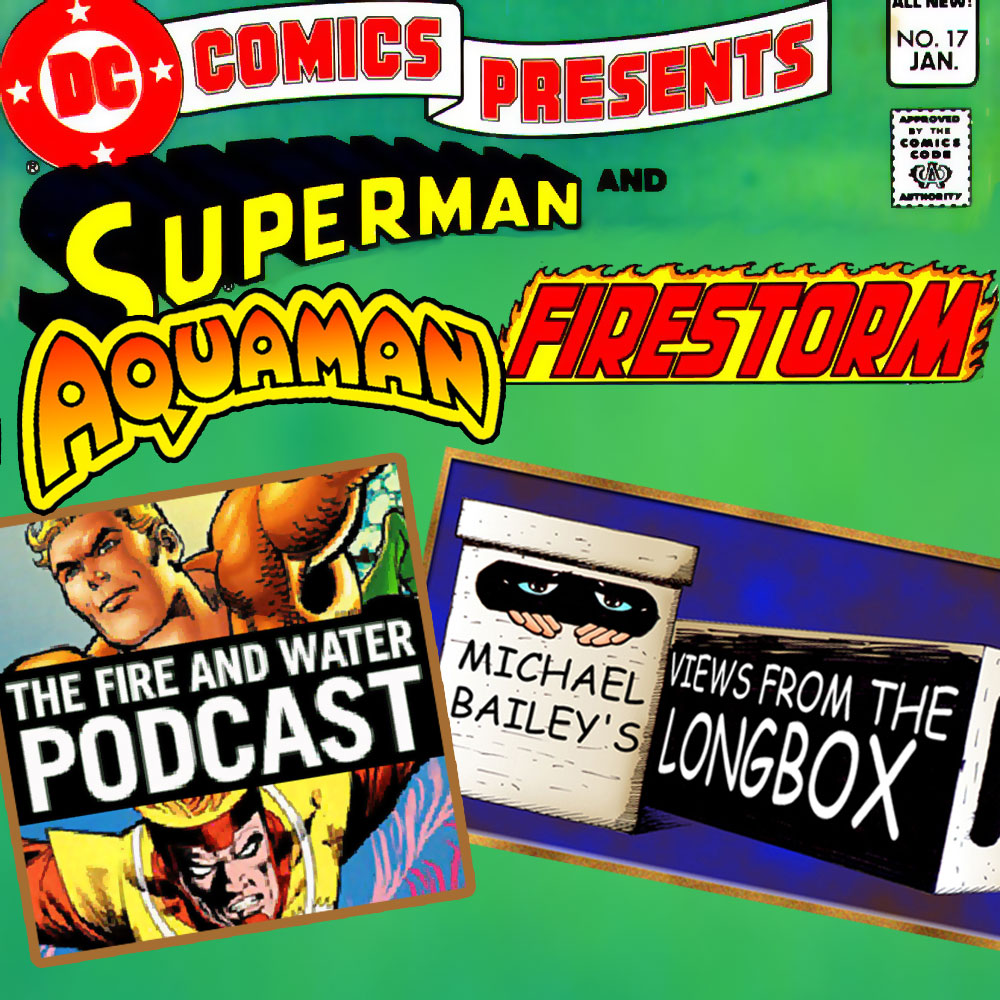 DC Comics Presents with Firestorm, Aquaman, and Superman: Fire and Water Podcast and Views from the Longbox Podcast